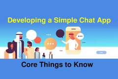 Developing a Simple Chat App - Core Things to Know