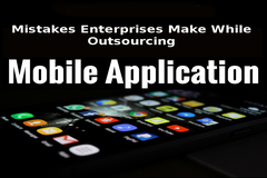 What are the Mistakes Enterprises Make Outsourcing Mobile App Development
