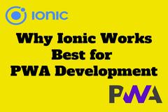 Why Ionic Framework Works Best for PWA Development