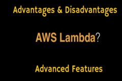 Advantages & Disadvantages of Using AWS LAMBDA with Advanced Features