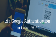 How to Use 2fa Google Authentication in CakePHP 3 and Above - 8 Steps Guide