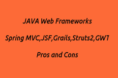JAVA Web Frameworks  Spring MVC, JSF, Grails, Struts 2, GWT - Pros and Cons