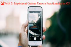 How to Implement Custom Camera Functionality using Swift3 iOS App
