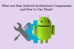 What are New Android Architecture Components and How to Use Them?