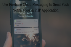 Use Firebase Cloud Messaging to Send Push Notification in PHP Application