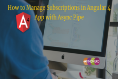 How to Manage Subscriptions in Angular 4 App with Async Pipe