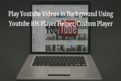 Play Youtube Videos in Background Using Youtube iOS Player Helper/Custom Player