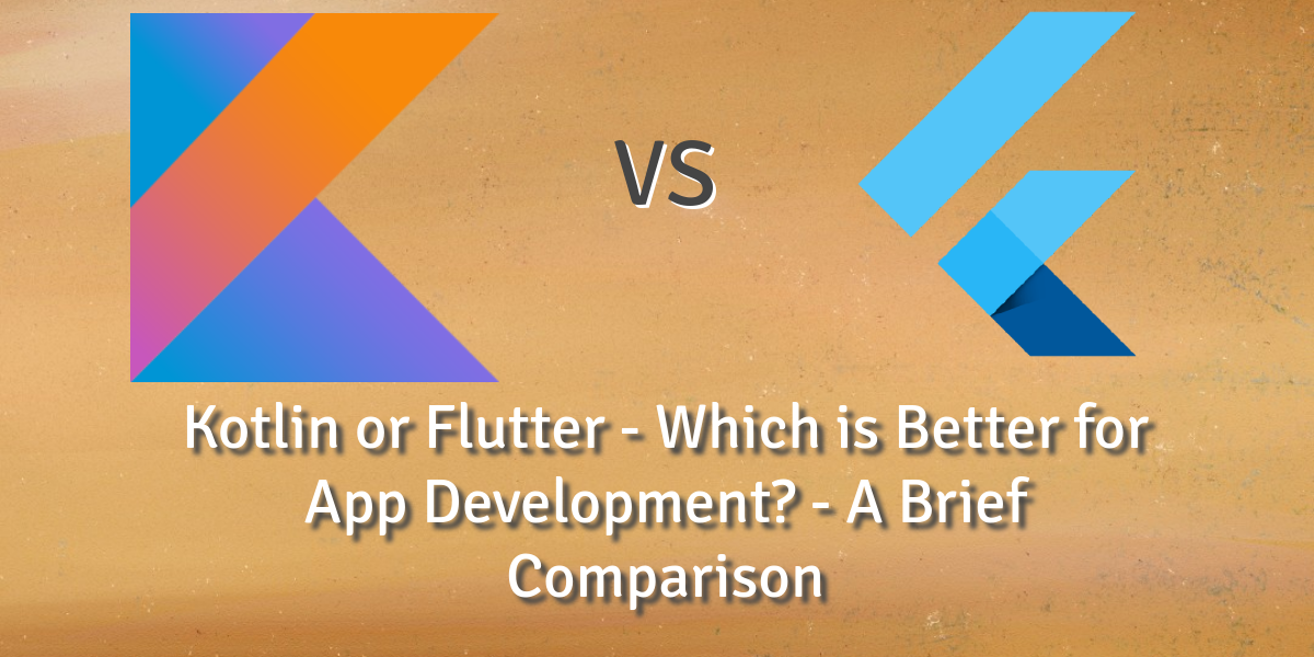 Kotlin or Flutter - Which is Better for App Development? - A Brief