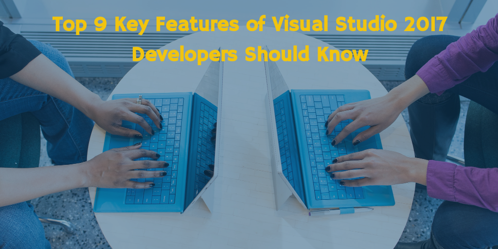 Top 9 Key Features of Visual Studio 2017