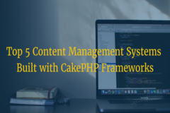 Top 5 Content Management Systems Built with CakePHP frameworks