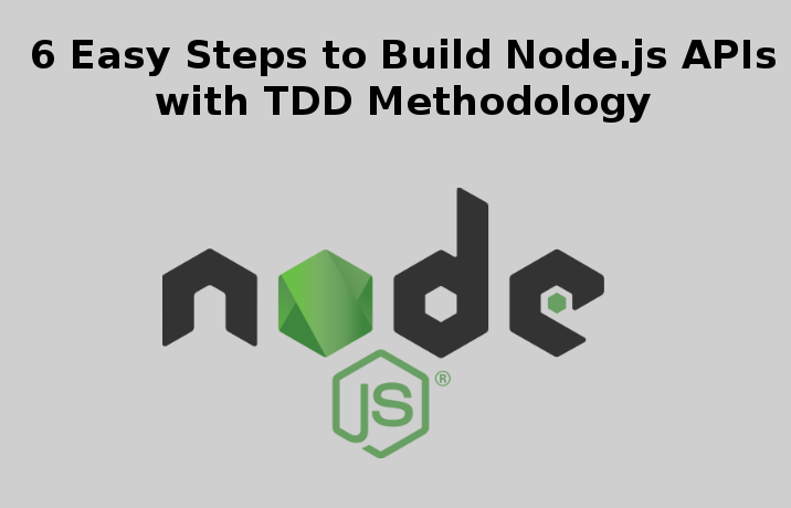 6 Easy Steps to Build Node js APIs with TDD Methodology
