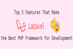 Top 5 Features That Make Laravel the Best PHP Framework for Development