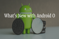 Android O Released with Top 7 New Features for App Developers