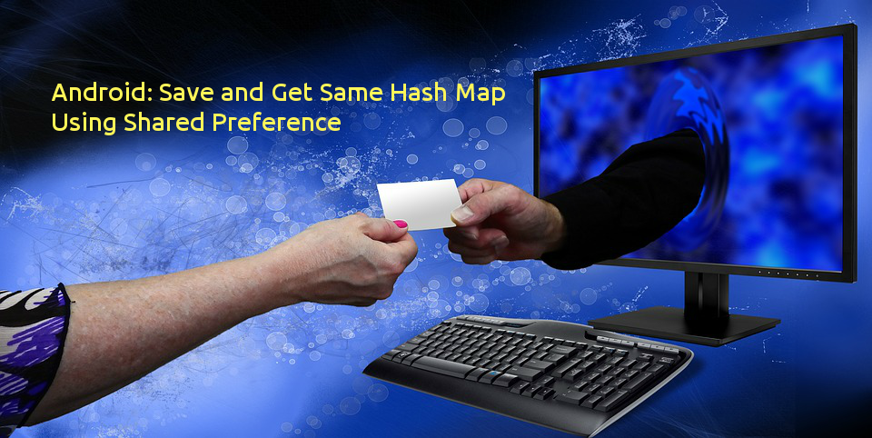 How to Save and Get Same Hash Map Using Shared Preference in ... Save Map Android on waze maps, chrome maps, worldbuilding maps, panoramio maps, outlook maps, mmo maps, gaming maps, angularjs maps, pcs maps, bing maps, lg maps, wikimedia maps, most famous maps, gogole maps, apple maps, rim maps, zte maps, brazil maps, firefox maps, n95 maps,