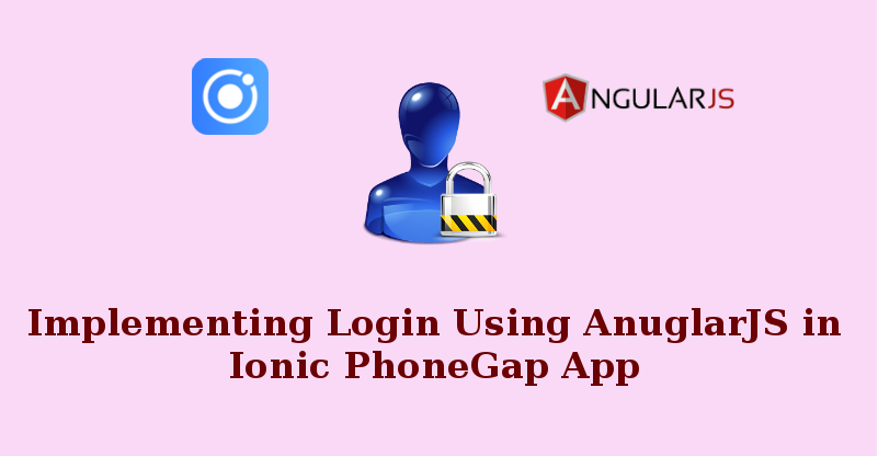 How to Implement Login Using AnuglarJS in Ionic PhoneGap App