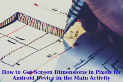 How to Get Screen Dimensions in Pixels for Android Device in the Main Activity
