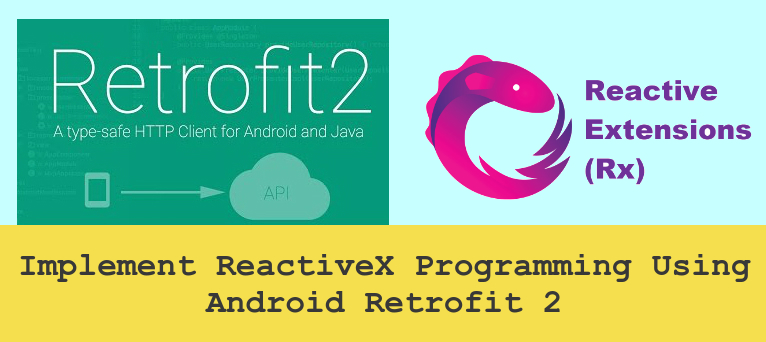 How to Implement ReactiveX Programming Using Android Retrofit 2