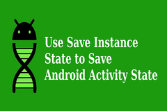 How to Use SaveInstanceState to Save & Restore Android Activity State?