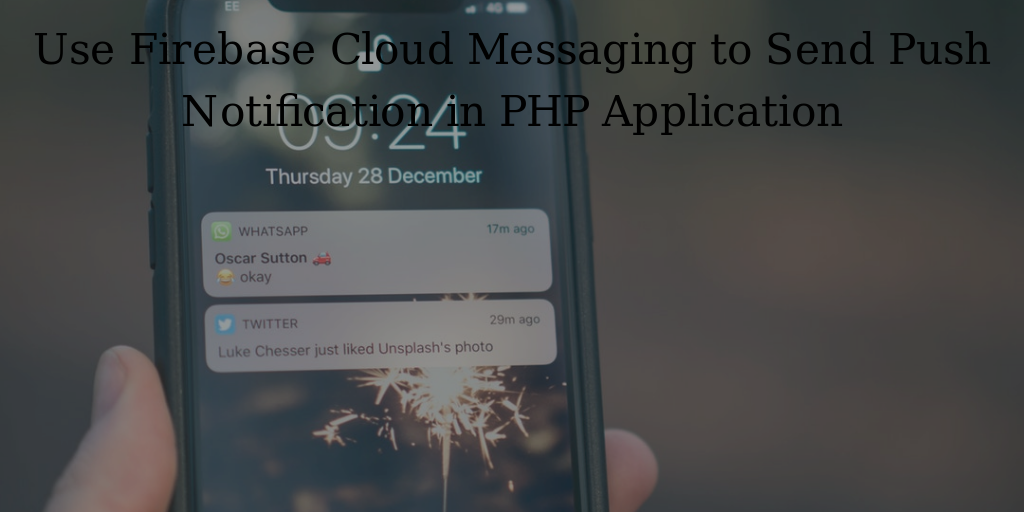 Use Firebase Cloud Messaging to Send Push Notification in PHP