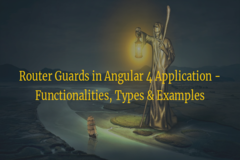 Router Guards in Angular 4 Application - Functionalities, Types & Examples