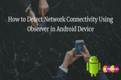 How to Detect Network Connectivity Using Observer in Android Device