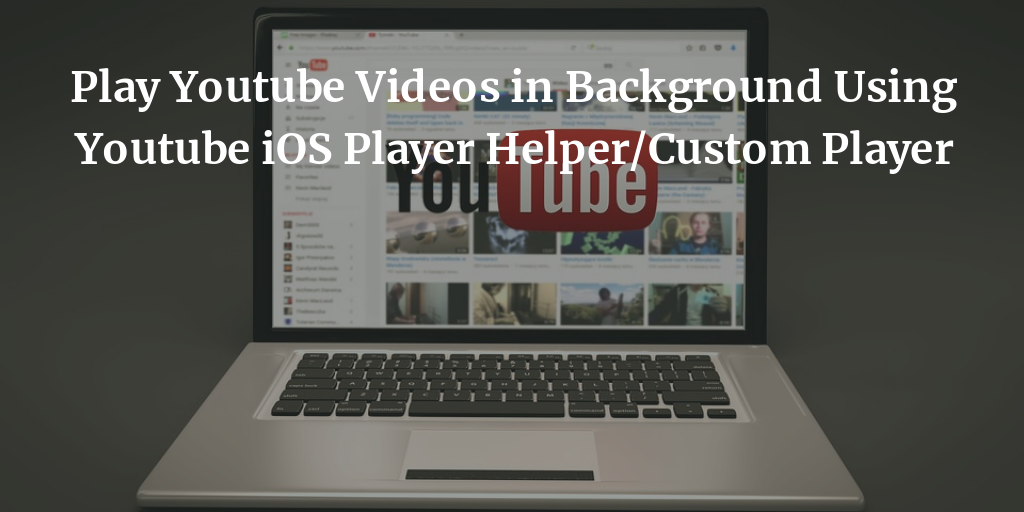 Play Youtube Videos in Background Using Youtube iOS Player